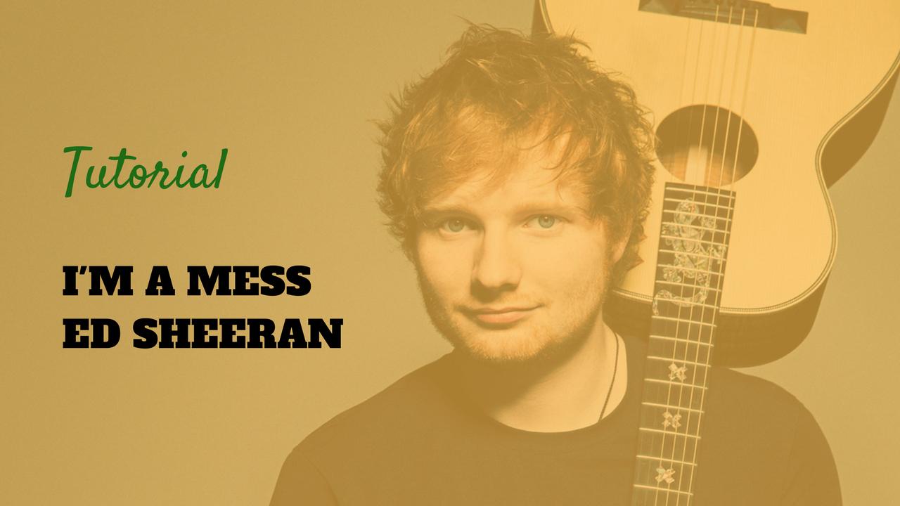 Lezione di chitarra, I'm a Mess Ed Sheeran